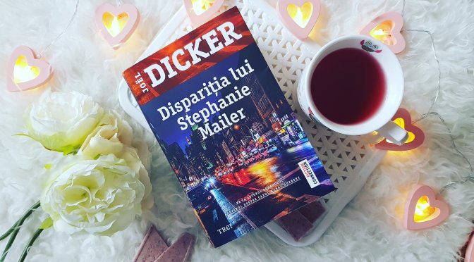 Dispariția lui Stephanie Mailer – Joel Dicker (recenzie, Editura Trei)
